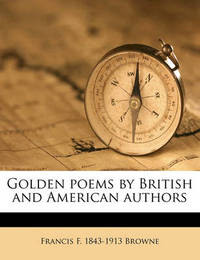Golden Poems by British and American Authors by Francis F 1843 Browne