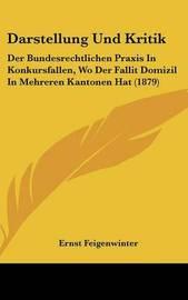 Darstellung Und Kritik: Der Bundesrechtlichen Praxis in Konkursfallen, Wo Der Fallit Domizil in Mehreren Kantonen Hat (1879) by Ernst Feigenwinter image