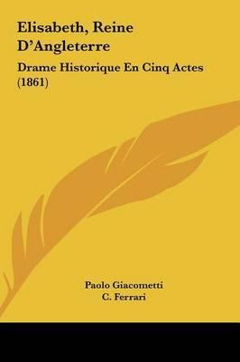Elisabeth, Reine D'Angleterre: Drame Historique En Cinq Actes (1861) by Paolo Giacometti image
