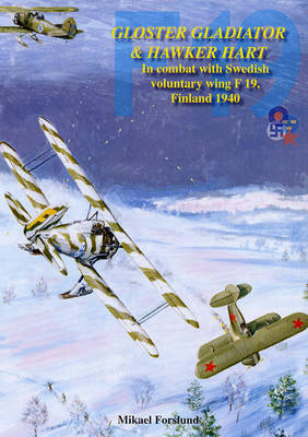 Gloster Gladiator and Hawker Hart: In Combat with the Swedish Voluntary Wing F19, Finland 1940 by Mikael Forslund