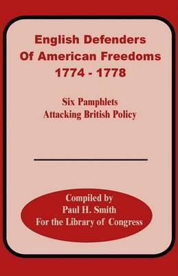 English Defenders of American Freedoms: 1774-1778 by Paul H Smith