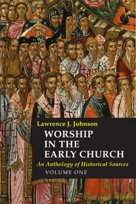 Worship in the Early Church: 1 by Lawrence J. Johnson