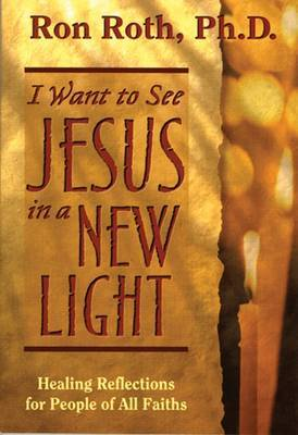 I Want To See Jesus In A New Light by Ron Roth
