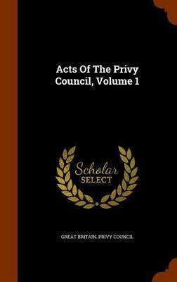 Acts of the Privy Council, Volume 1