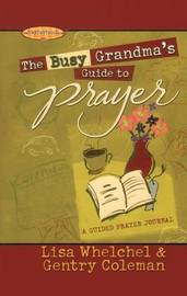 The Busy Grandma's Guide to Prayer by Lisa Whelchel
