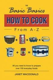 The Basic Basics How to Cook from A-Z by Janet W. Macdonald image