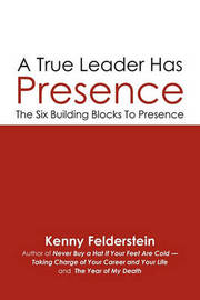 A True Leader Has Presence by Kenny Felderstein