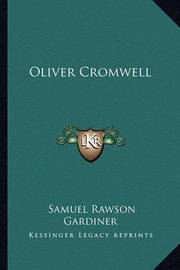 Oliver Cromwell by Samuel Rawson Gardiner