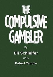 The Compulsive Gambler by Eli Schleifer With Robert Temple