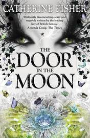 Shakespeare Quartet: The Door in the Moon by Catherine Fisher
