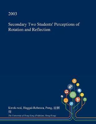 Secondary Two Students' Perceptions of Rotation and Reflection by Kwok-Wai Haggai-Rebecca Pong