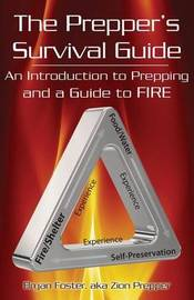 The Prepper's Survival Guide: An Introduction to Prepping and a Guide to Fire by Bryan Foster