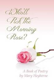 Who'll Pick the Morning Rose? by Mary Heyborne