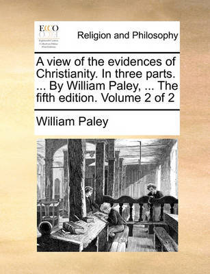 A View of the Evidences of Christianity. in Three Parts. ... by William Paley, ... the Fifth Edition. Volume 2 of 2 by William Paley image