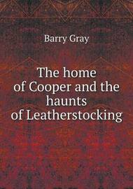The Home of Cooper and the Haunts of Leatherstocking by Barry Gray