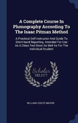 A Complete Course in Phonography According to the Isaac Pitman Method by William Lesley Mason image