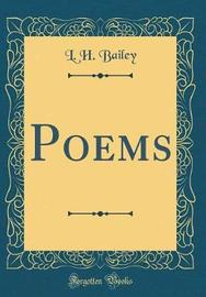 Poems (Classic Reprint) by L.H.Bailey