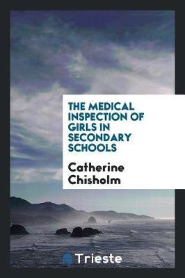 The Medical Inspection of Girls in Secondary Schools by Catherine Chisholm image
