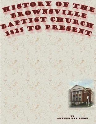 History of the Brownsville Baptist Church by Arthur Ray Dixon
