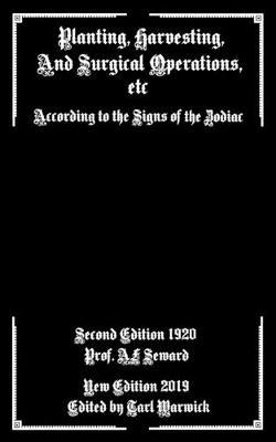 Planting, Harvesting, And Surgical Operations Etc by A. F. Seward