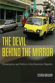 The Devil Behind the Mirror: Globalization and Politics in the Dominican Republic by Steven Gregory image