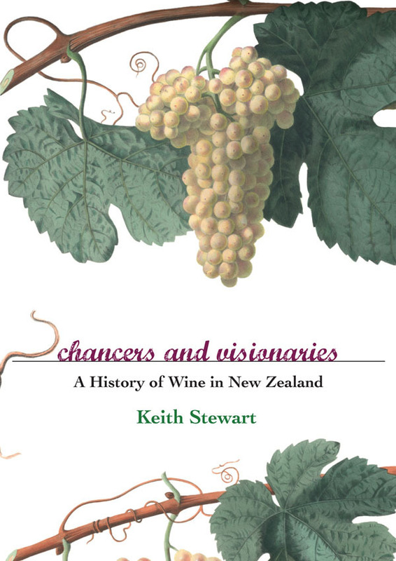 Chancers and Visionaries: A History of New Zealand Wine by Keith Stewart