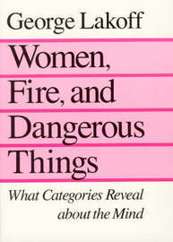 Women, Fire and Dangerous Things by George Lakoff