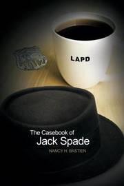 The Casebook of Jack Spade by Nancy H Bastien
