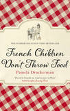 French Children Don't Throw Food by Pamela Druckerman