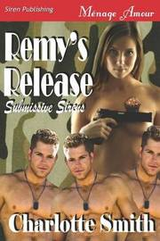 Remy's Release [Submissive Sirens 1] (Siren Publishing Menage Amour) by Charlotte Smith