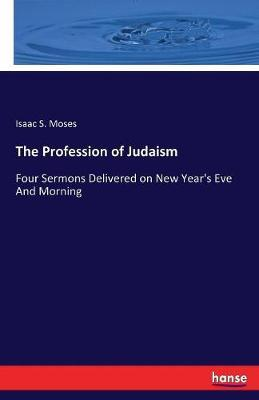 The Profession of Judaism by Isaac S. Moses