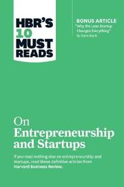 """HBR's 10 Must Reads on Startups and Entrepreneurship (featuring Bonus Article """"Why the Lean Startup Changes Everything"""" by Steve Blank) by Harvard Business Review"""