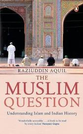 The Muslim Question by Raziuddin Aquil