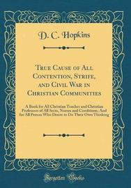 True Cause of All Contention, Strife, and Civil War in Christian Communities by D C Hopkins image