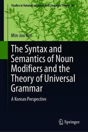 The Syntax and Semantics of Noun Modifiers and the Theory of Universal Grammar by Min-Joo Kim