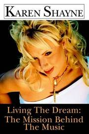 Living the Dream: The Mission Behind the Music by Karen Shayne image