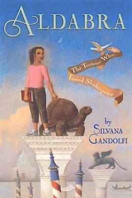 Aldabra, or the Tortoise Who Loved Shakespeare by Silvana Gandolfi