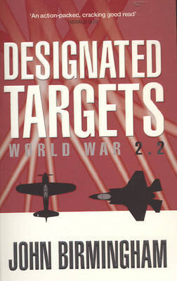 Designated Targets: World War by John Birmingham