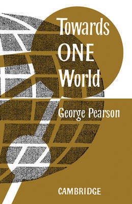 Towards One World by G. Pearson
