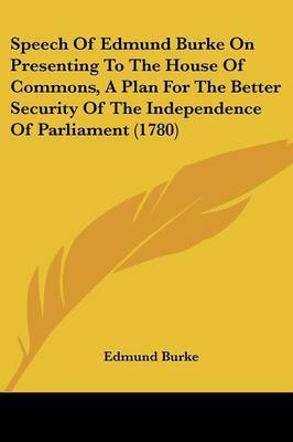 Speech of Edmund Burke on Presenting to the House of Commons, a Plan for the Better Security of the Independence of Parliament (1780) by Edmund Burke, III
