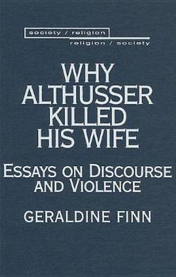Why Althusser Killed His Wife: Essays on Discourse and Violence by Geraldine Finn
