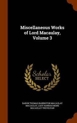Miscellaneous Works of Lord Macaulay, Volume 3 by Baron Thomas Babington Macaula Macaulay