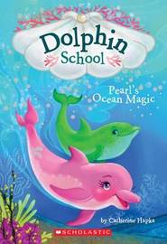 Pearl's Ocean Magic (Dolphin School #1) by Catherine Hapka