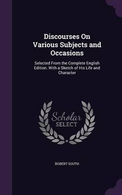 Discourses on Various Subjects and Occasions by Robert South image