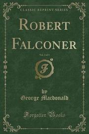 Robert Falconer, Vol. 2 of 3 (Classic Reprint) by George MacDonald