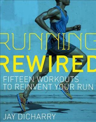 Running Rewired by Jay Dicharry