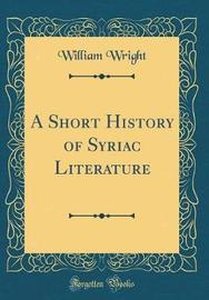 A Short History of Syriac Literature (Classic Reprint) by William Wright image