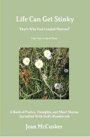 Life Can Get Stinky That's Why God Created Flowers by Jean McCusker