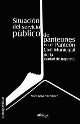 Situacion Del Servicio Publico De Panteones En El Panteon Civil Municipal De La Ciudad De Irapuato by Aidee Galvez de Valdez image