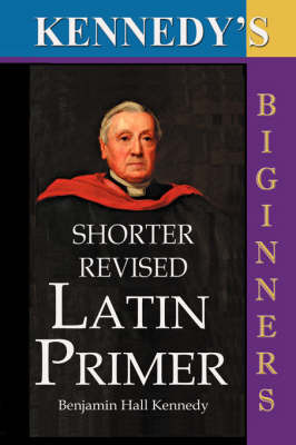 The Shorter Revised Latin Primer (Kennedy's Latin Primer, Beginners Version). by Benjamin Hall Kennedy image